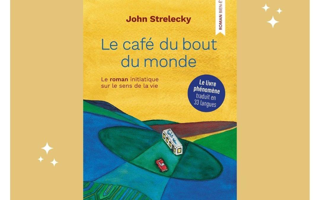 """"""" Le Café du bout du monde """" de John P. Strelecky – Roman Développement personnel"""